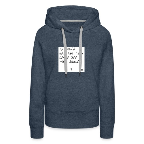 If Youre Reading This Lemme See Your Ankles - Women's Premium Hoodie