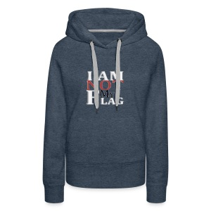 I AM NOT MY FLAG - Women's Premium Hoodie