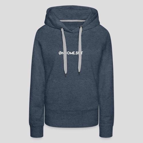 ON SOME SHIT Logo (White Logo Only) - Women's Premium Hoodie