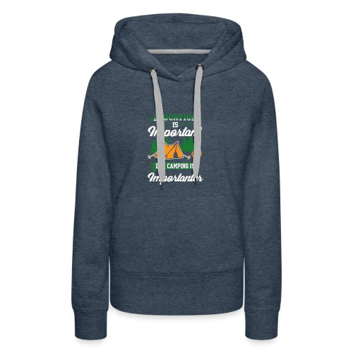Camping is Importanter - Women's Premium Hoodie