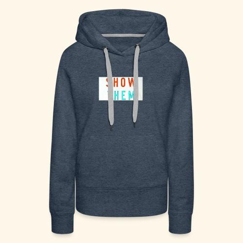Show Them - Women's Premium Hoodie