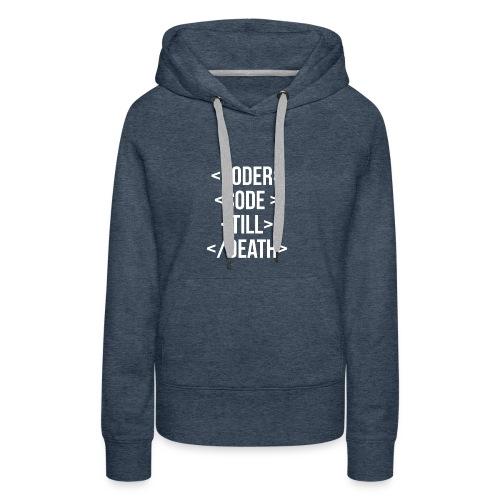 Coder Code Till Death - Programming T-Shirt - Women's Premium Hoodie