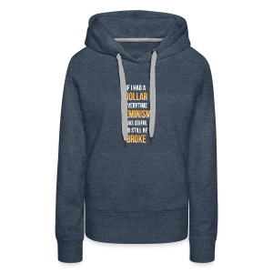 Even more broke - Women's Premium Hoodie