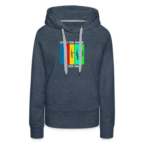 Choose Your Weapon in your Game - Women's Premium Hoodie