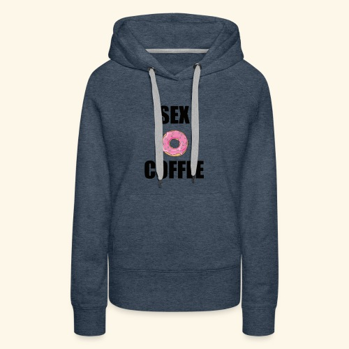 Sex, donuts and coffee, no better combination ;) - Women's Premium Hoodie
