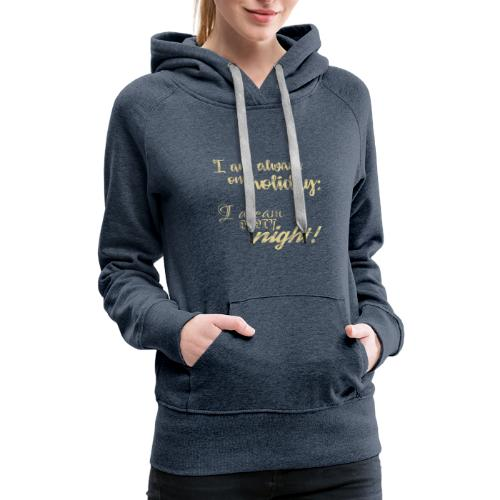 Always on Holiday: Dream Every Night Vintage Text - Women's Premium Hoodie