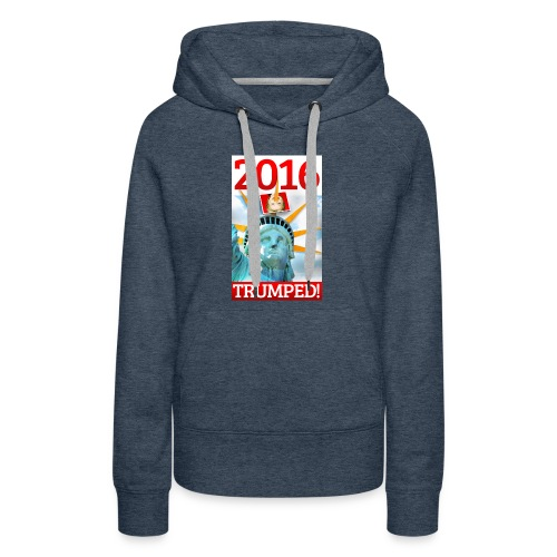 2016 TRUMPED! - Hillary Trumped by Lady Liberty - Women's Premium Hoodie