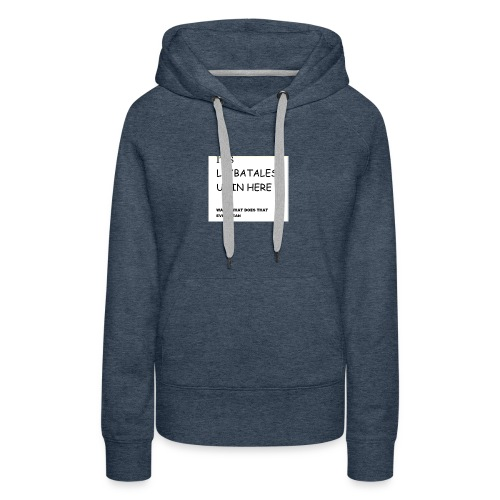 its leybatales up in here product - Women's Premium Hoodie