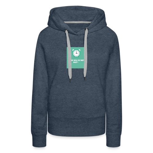 Time will fly not wait is a inspiring message - Women's Premium Hoodie