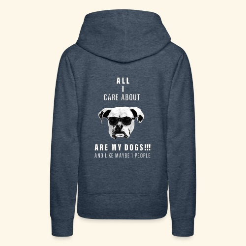 All i care about are my DOGS - Women's Premium Hoodie