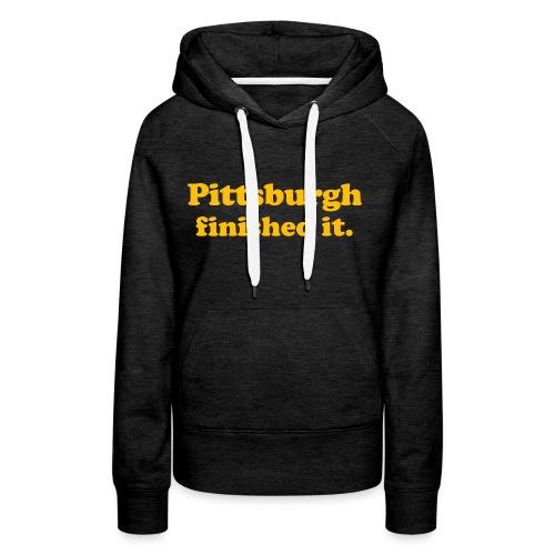 Pittsburgh Finished It - Women's Premium Hoodie