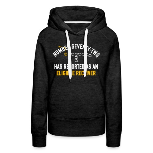 #72 Has Reported as an Eligible Receiver - Women's Premium Hoodie