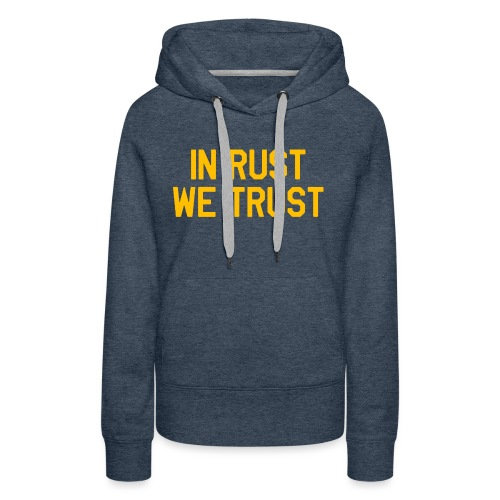 In Rust We Trust II - Women's Premium Hoodie