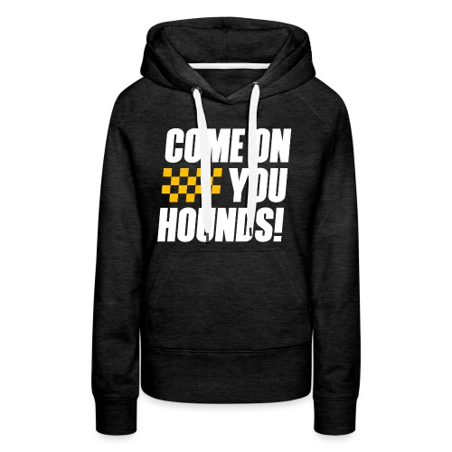 Come On You Hounds! - Women's Premium Hoodie