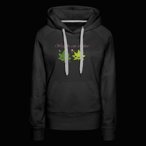 Weed Be Cute Together - Women's Premium Hoodie