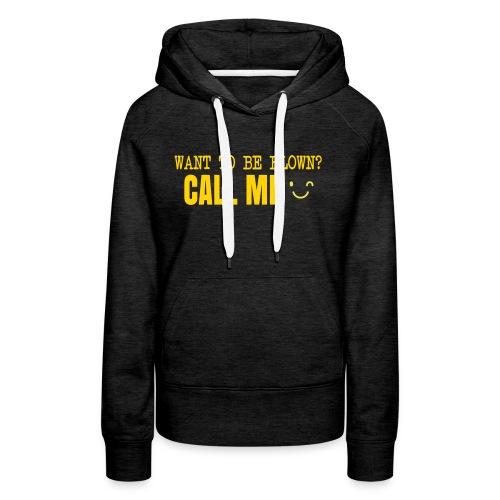 Want To Be Blown? Call Me T-shirt - Women's Premium Hoodie