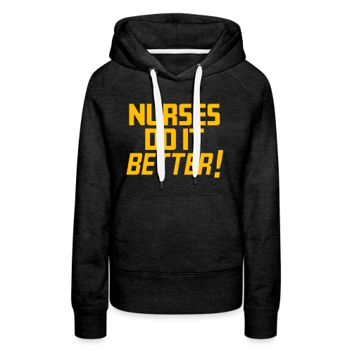 Nurses do it Better - Women's Premium Hoodie