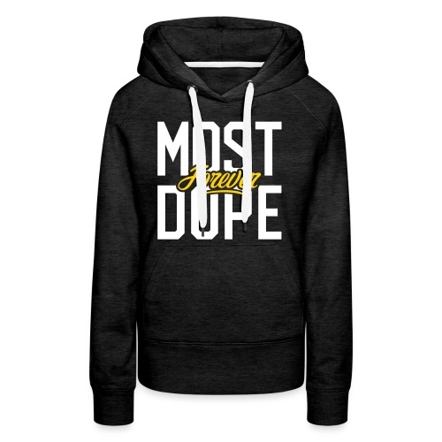 Most Dope Forever - Women's Premium Hoodie