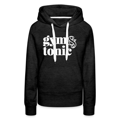gym & tonic - Women's Premium Hoodie
