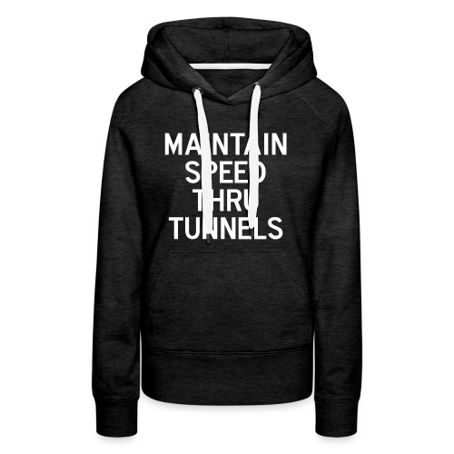 Maintain Speed Thru Tunnels (White) - Women's Premium Hoodie