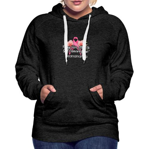 Pray for me to get cancer free - Women's Premium Hoodie