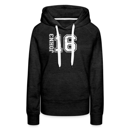 John 3:16 Is the promise we believe in - Women's Premium Hoodie