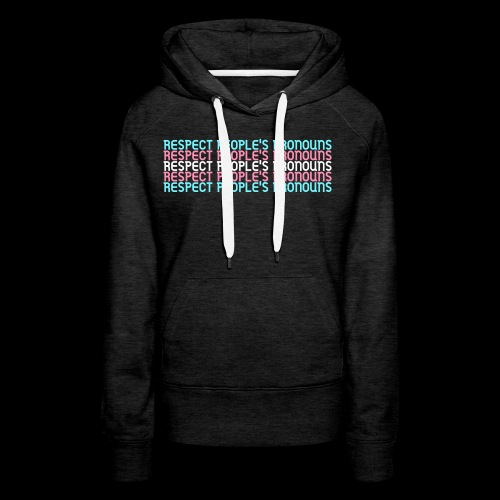 Respect People's Pronouns - Trans Version - Women's Premium Hoodie