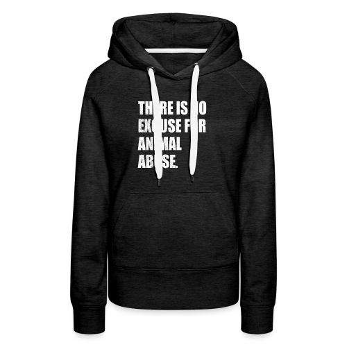 No Excuse for Animal Abuse - Women's Premium Hoodie
