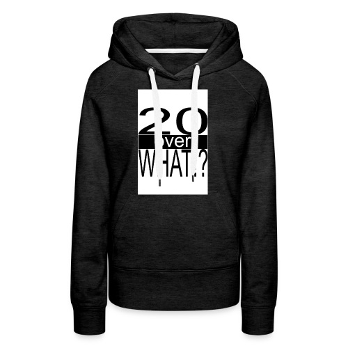 20 over WHAT Poster B W - Women's Premium Hoodie