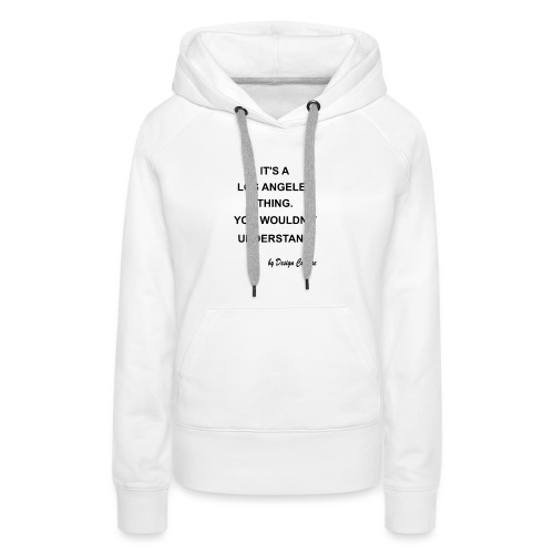 IT S A LOS ANGELES BLACK - Women's Premium Hoodie