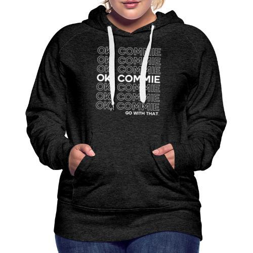 OK, COMMIE (White Lettering) - Women's Premium Hoodie