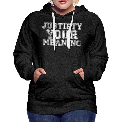 Justify Your Meaning - Women's Premium Hoodie