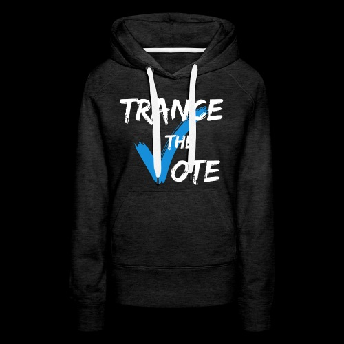 Trance The Vote - Women's Premium Hoodie