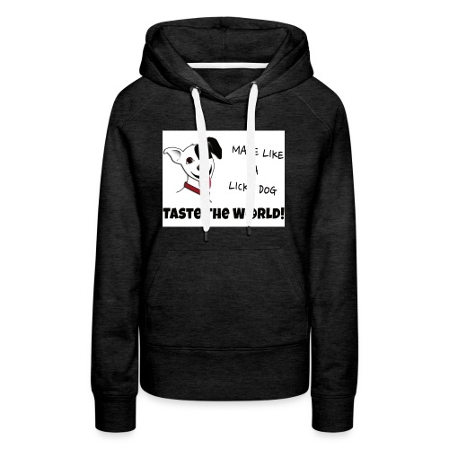 Make Like a Licky Dog Taste the World - Women's Premium Hoodie