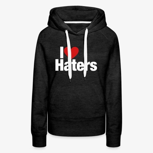 I Love Haters - Women's Premium Hoodie