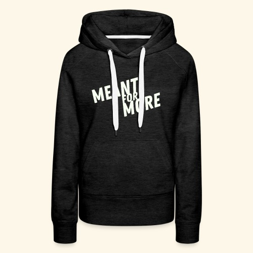 Meant For More - Women's Premium Hoodie
