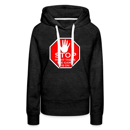 stop right there - Women's Premium Hoodie