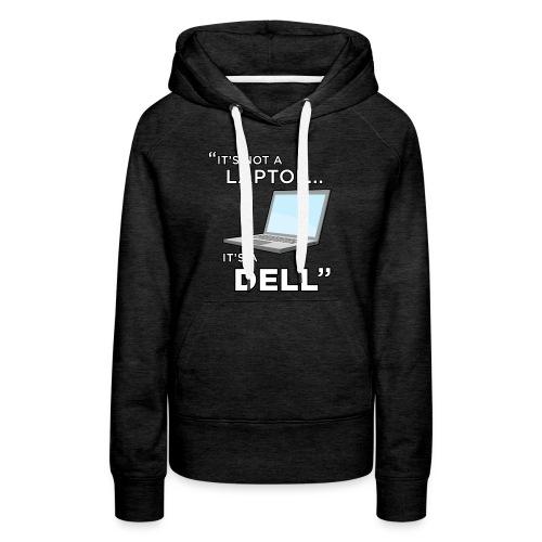 It's Not A Laptop... It's A Dell - Women's Premium Hoodie