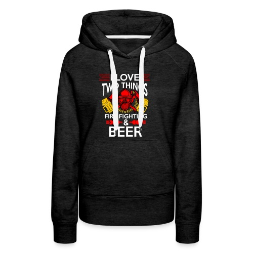 I love Fire Fighter And Beer T-shirt - Women's Premium Hoodie