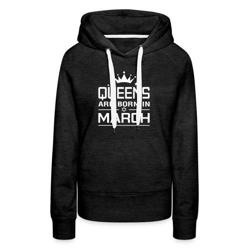 Queens Are Born In March - Women's Premium Hoodie