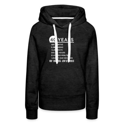40th Birthday Gifts 40 Years Old of Being Awesome - Women's Premium Hoodie