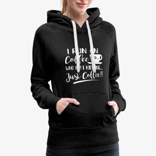 Do you run on Coffee? - Women's Premium Hoodie