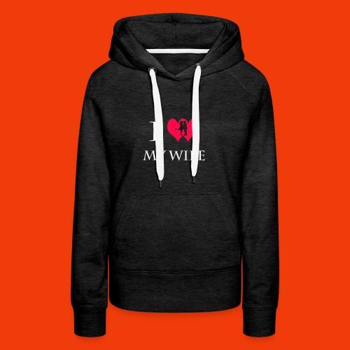 I Love My Wife T-Shirt - Women's Premium Hoodie