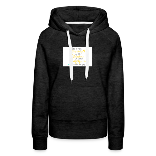 You are my sunshine - Women's Premium Hoodie