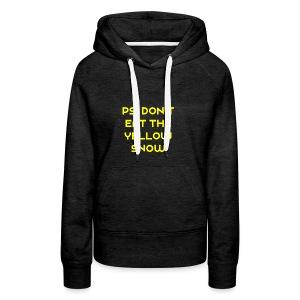 Ps. Don't Eat The Yellow Snow - Women's Premium Hoodie