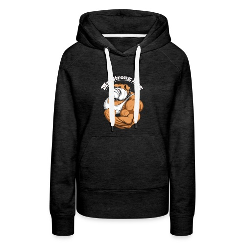 My strong dog - Women's Premium Hoodie