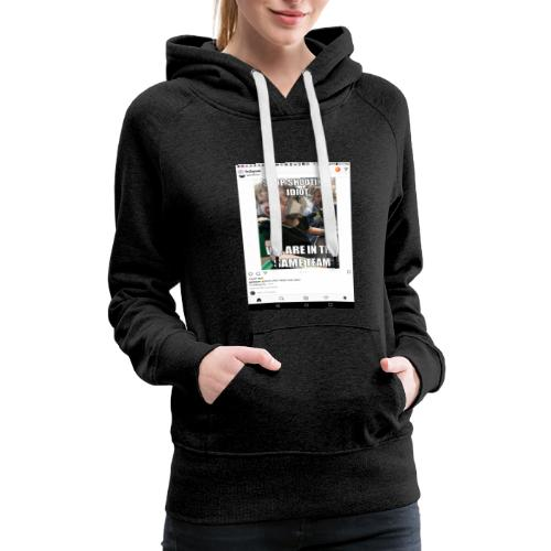Stop shooting idiot we are in the same team - Women's Premium Hoodie