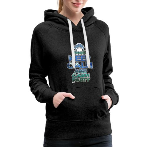 SHIPLIFE - KEEP CALM AND CABIN PARTY - Women's Premium Hoodie