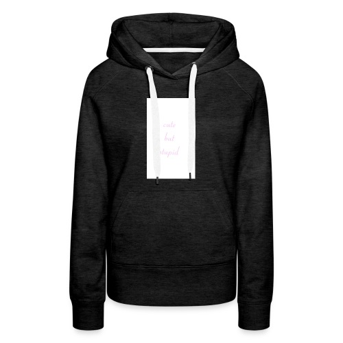 Cute But Stupid - Women's Premium Hoodie