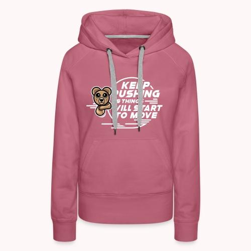 KEEP PUSHING & Things Will Start To Move wt - Women's Premium Hoodie